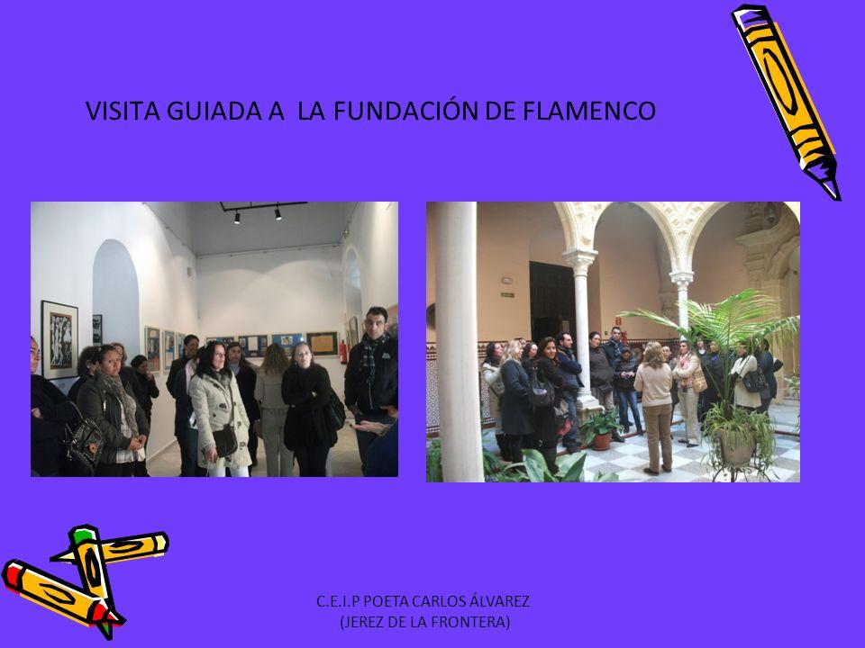 VISITA GUIADA A LA FUNDACIÓN DE FLAMENCO C.E.I.P POETA CARLOS ÁLVAREZ (JEREZ DE LA FRONTERA)