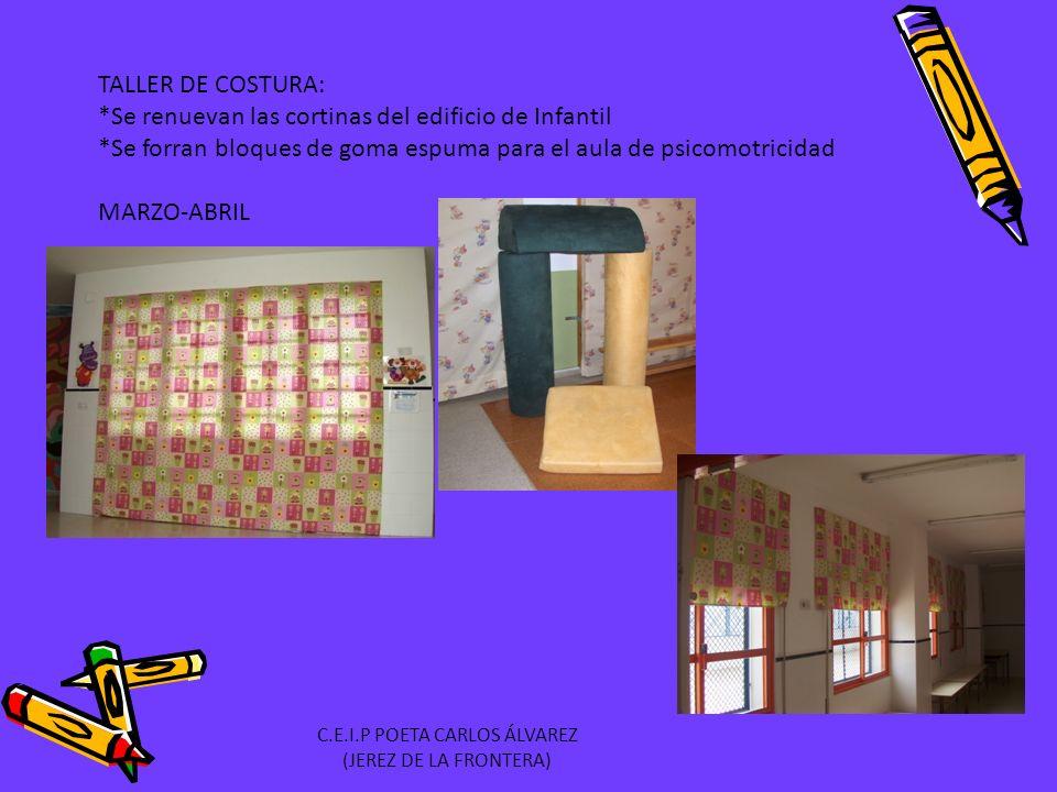TALLER DE COSTURA: *Se renuevan las cortinas del edificio de Infantil *Se forran bloques de goma espuma para el aula de psicomotricidad MARZO-ABRIL C.E.I.P POETA CARLOS ÁLVAREZ (JEREZ DE LA FRONTERA)