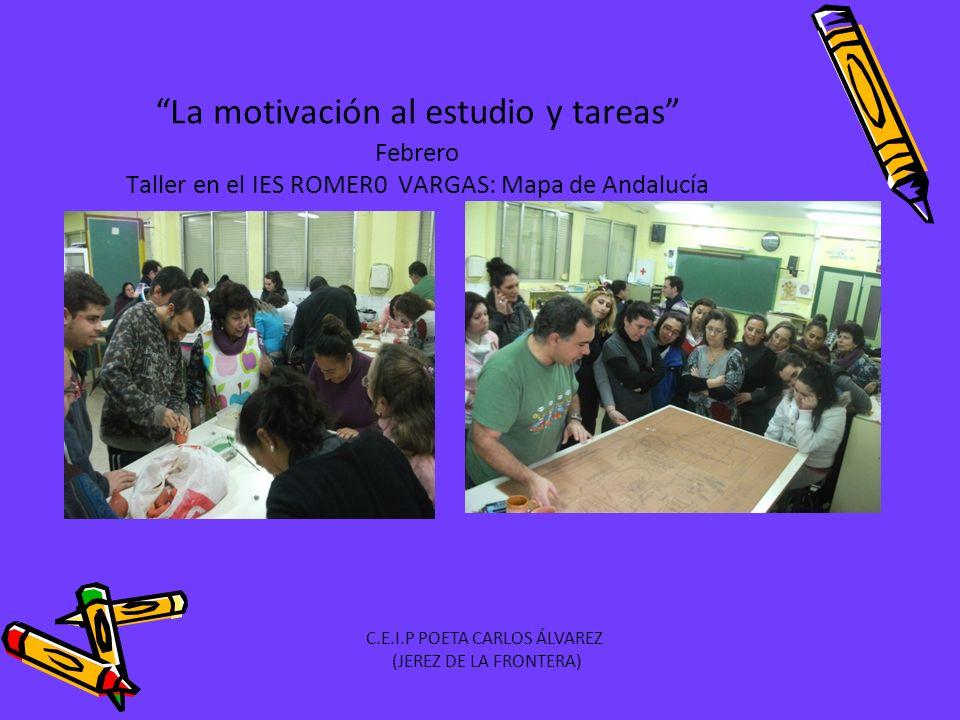 La motivación al estudio y tareas Febrero Taller en el IES ROMER0 VARGAS: Mapa de Andalucía C.E.I.P POETA CARLOS ÁLVAREZ (JEREZ DE LA FRONTERA)