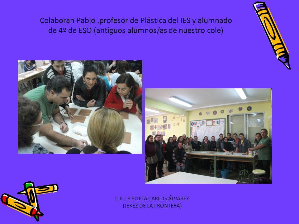 Colaboran Pablo,profesor de Plástica del IES y alumnado de 4º de ESO (antiguos alumnos/as de nuestro cole) C.E.I.P POETA CARLOS ÁLVAREZ (JEREZ DE LA FRONTERA)