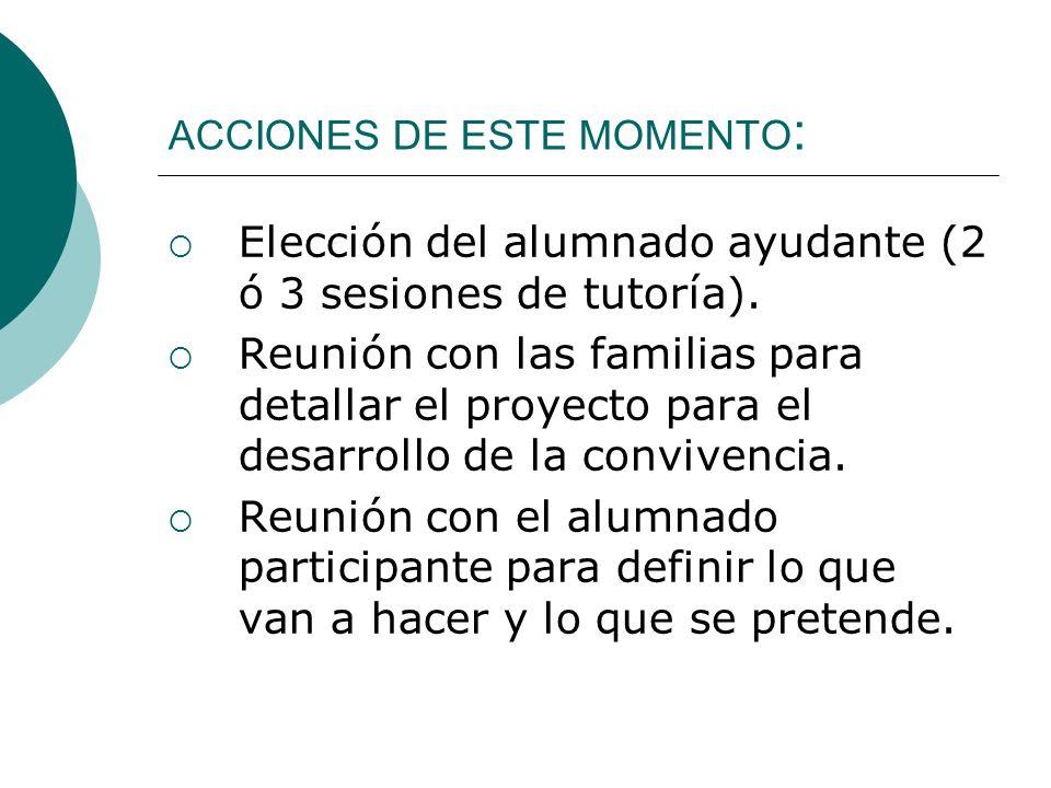 ACCIONES DE ESTE MOMENTO : Elección del alumnado ayudante (2 ó 3 sesiones de tutoría). Reunión con las familias para detallar el proyecto para el desa