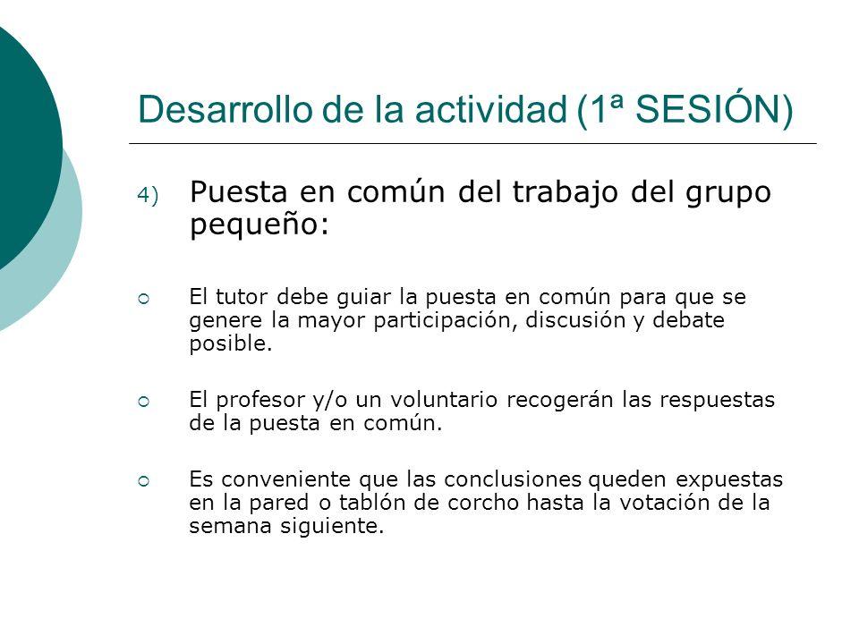 Desarrollo de la actividad (1ª SESIÓN) 4) Puesta en común del trabajo del grupo pequeño: El tutor debe guiar la puesta en común para que se genere la