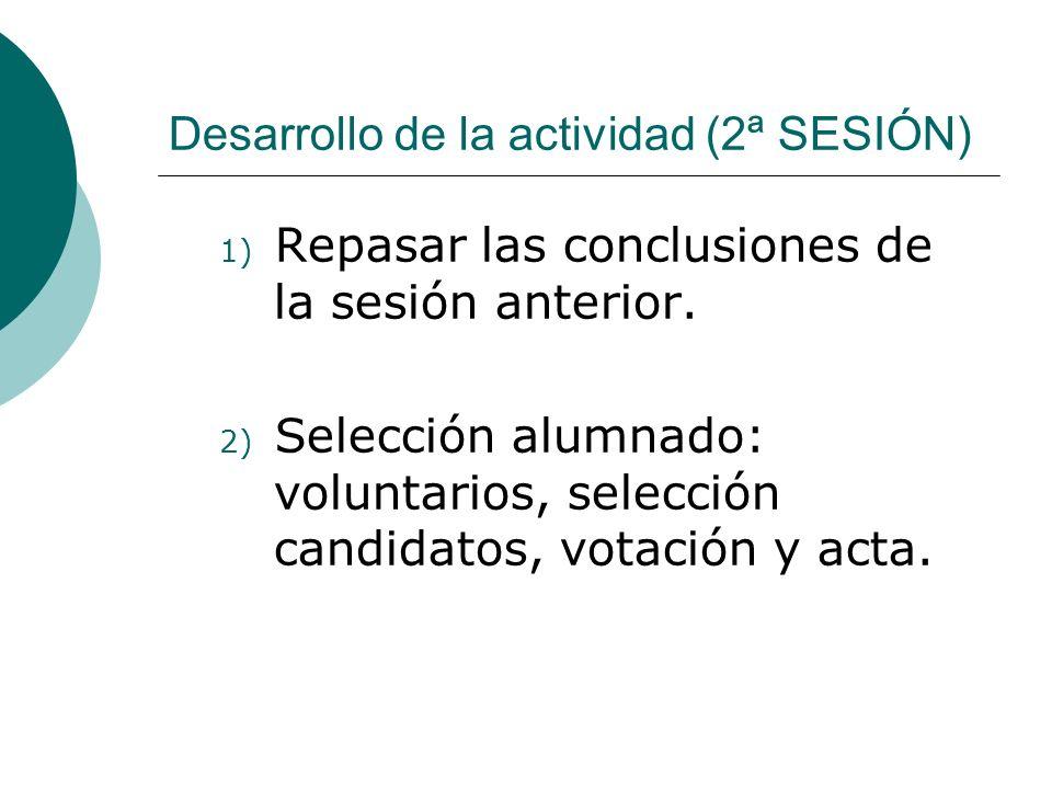 Desarrollo de la actividad (2ª SESIÓN) 1) Repasar las conclusiones de la sesión anterior. 2) Selección alumnado: voluntarios, selección candidatos, vo