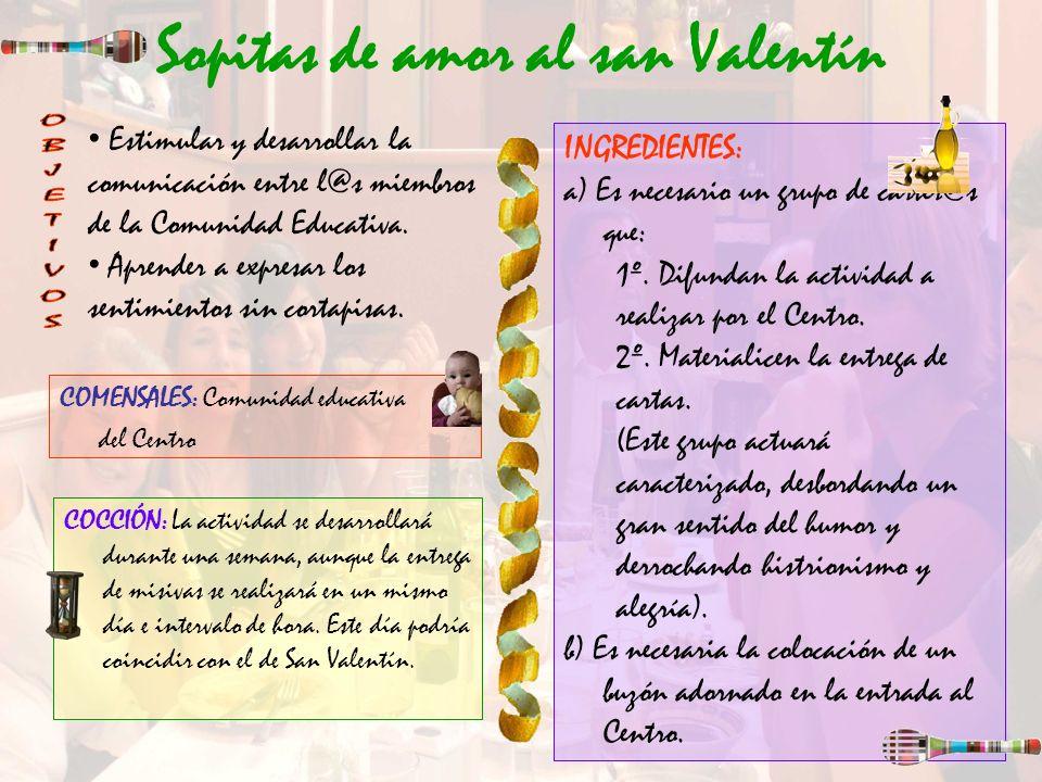 Sopitas de amor al san Valentín COMENSALES: Comunidad educativa del Centro Estimular y desarrollar la comunicación entre l@s miembros de la Comunidad