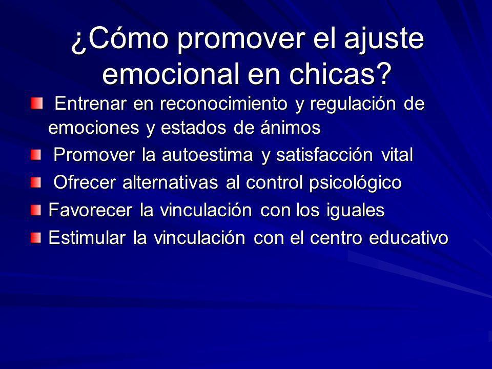 ¿Cómo promover el ajuste emocional en chicas? Entrenar en reconocimiento y regulación de emociones y estados de ánimos Entrenar en reconocimiento y re