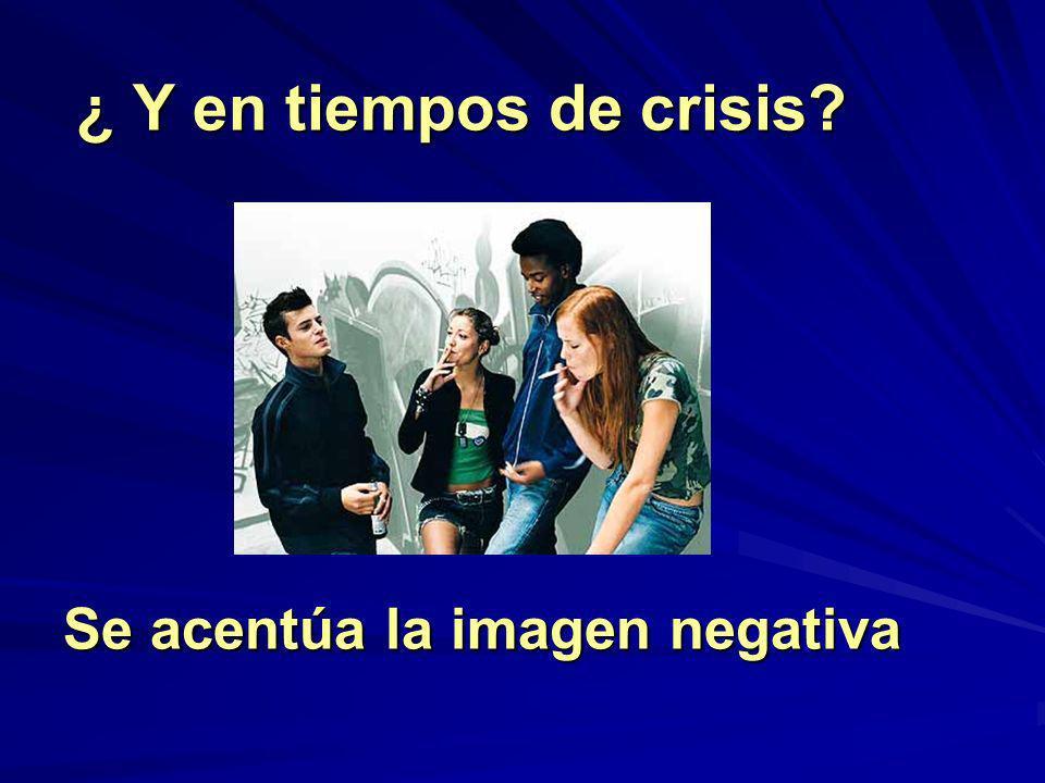 ¿ Y en tiempos de crisis? ¿ Y en tiempos de crisis? Se acentúa la imagen negativa