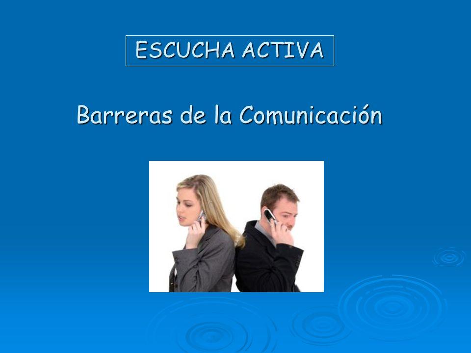 ESCUCHA ACTIVA Barreras de la Comunicación