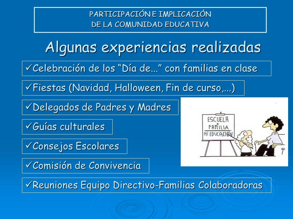 PARTICIPACIÓN E IMPLICACIÓN DE LA COMUNIDAD EDUCATIVA Algunas experiencias realizadas Celebración de los Día de... con familias en clase Celebración d