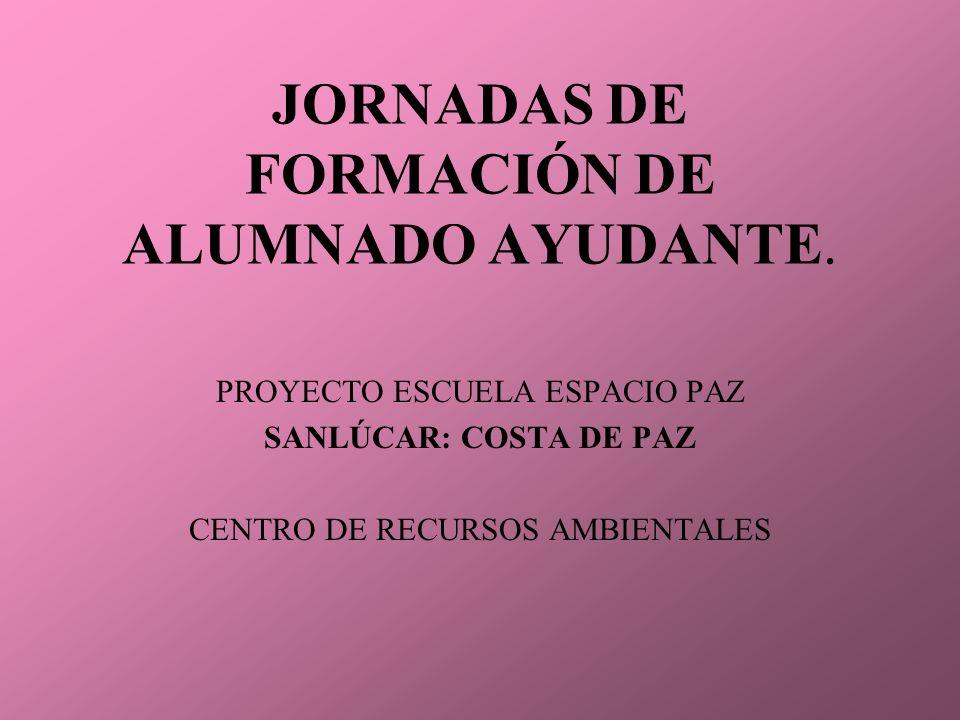 JORNADAS DE FORMACIÓN DE ALUMNADO AYUDANTE. PROYECTO ESCUELA ESPACIO PAZ SANLÚCAR: COSTA DE PAZ CENTRO DE RECURSOS AMBIENTALES