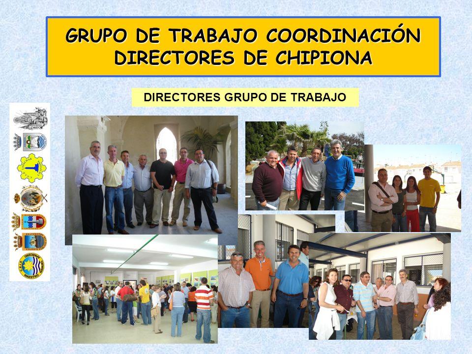 GRUPO DE TRABAJO COORDINACIÓN DIRECTORES DE CHIPIONA DIRECTORES GRUPO DE TRABAJO