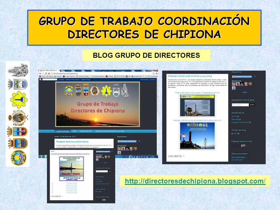 GRUPO DE TRABAJO COORDINACIÓN DIRECTORES DE CHIPIONA http://directoresdechipiona.blogspot.com/ BLOG GRUPO DE DIRECTORES