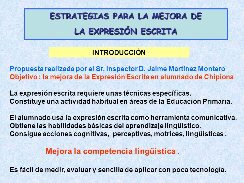 Propuesta realizada por el Sr. Inspector D. Jaime Martínez Montero Objetivo : la mejora de la Expresión Escrita en alumnado de Chipiona La expresión e