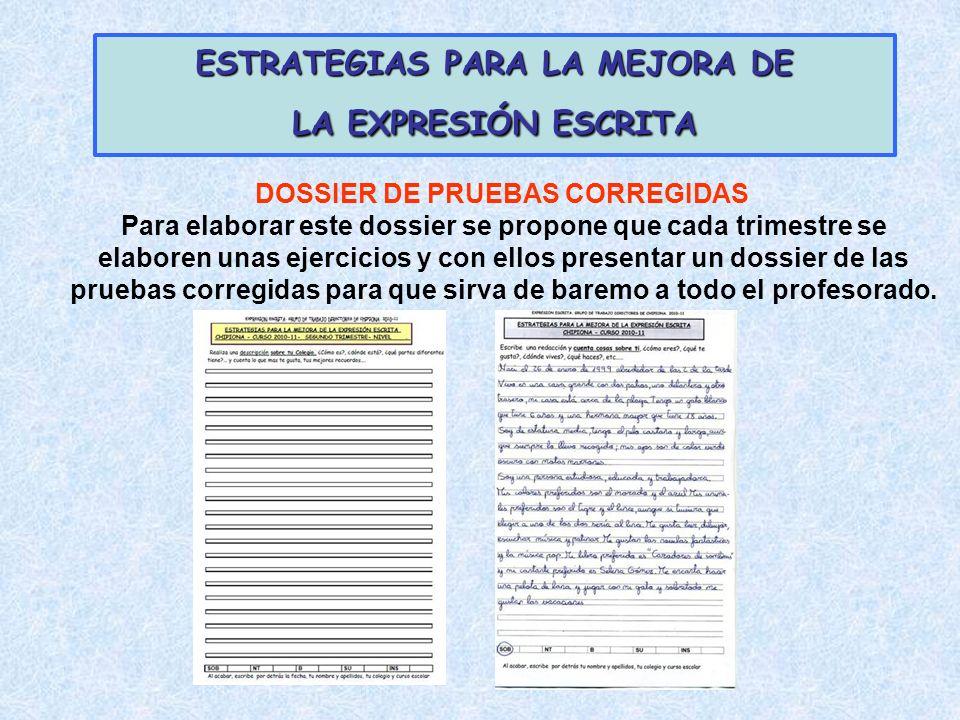 ESTRATEGIAS PARA LA MEJORA DE LA EXPRESIÓN ESCRITA DOSSIER DE PRUEBAS CORREGIDAS Para elaborar este dossier se propone que cada trimestre se elaboren