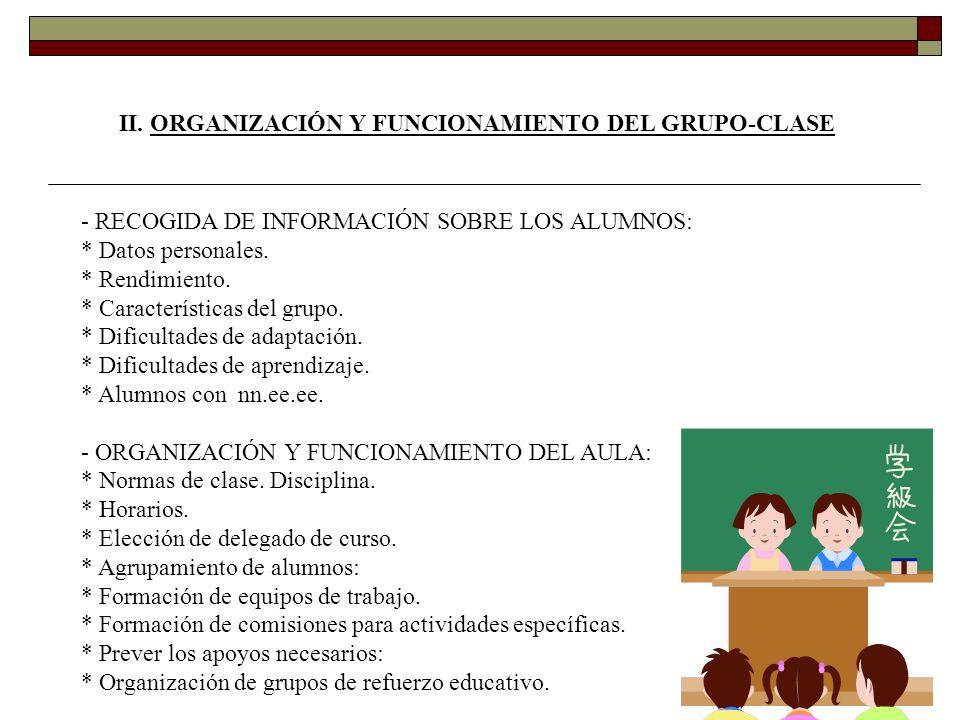 II. ORGANIZACIÓN Y FUNCIONAMIENTO DEL GRUPO-CLASE - RECOGIDA DE INFORMACIÓN SOBRE LOS ALUMNOS: * Datos personales. * Rendimiento. * Características de
