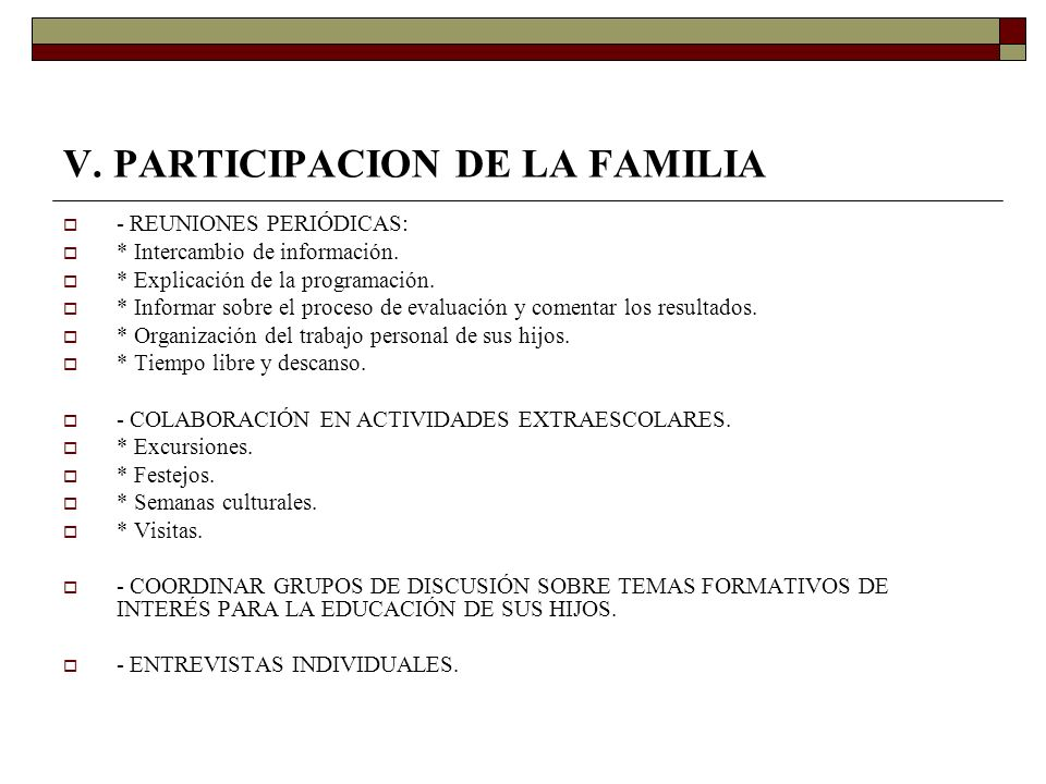 V. PARTICIPACION DE LA FAMILIA - REUNIONES PERIÓDICAS: * Intercambio de información. * Explicación de la programación. * Informar sobre el proceso de