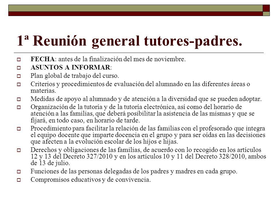 1ª Reunión general tutores-padres. FECHA: antes de la finalización del mes de noviembre. ASUNTOS A INFORMAR: Plan global de trabajo del curso. Criteri