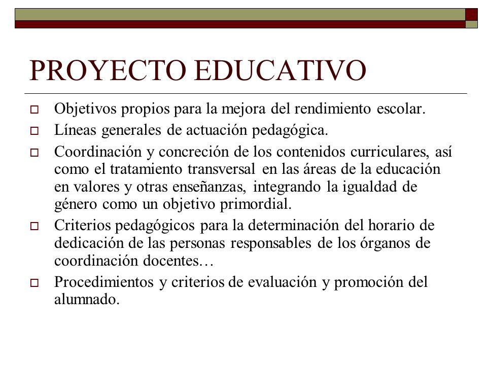 PROYECTO EDUCATIVO Objetivos propios para la mejora del rendimiento escolar. Líneas generales de actuación pedagógica. Coordinación y concreción de lo