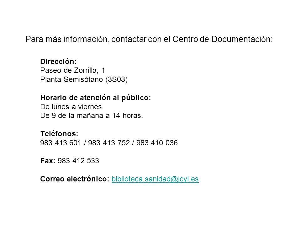 Para más información, contactar con el Centro de Documentación: Dirección: Paseo de Zorrilla, 1 Planta Semisótano (3S03) Horario de atención al público: De lunes a viernes De 9 de la mañana a 14 horas.