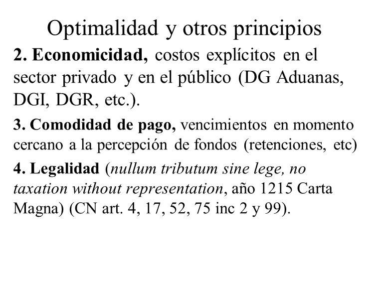 Optimalidad y otros principios 2. Economicidad, costos explícitos en el sector privado y en el público (DG Aduanas, DGI, DGR, etc.). 3. Comodidad de p