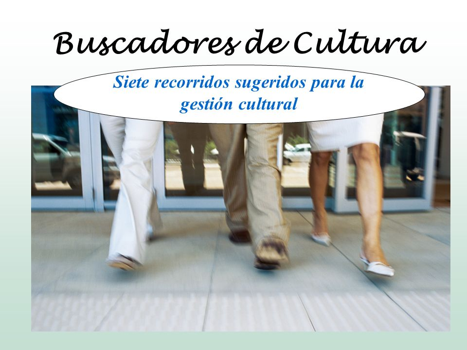 Buscadores de Cultura Siete recorridos sugeridos para la gestión cultural