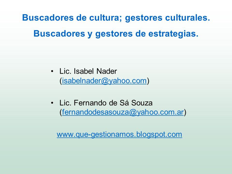 Buscadores de cultura; gestores culturales. Buscadores y gestores de estrategias. Lic. Isabel Nader (isabelnader@yahoo.com)isabelnader@yahoo.com Lic.