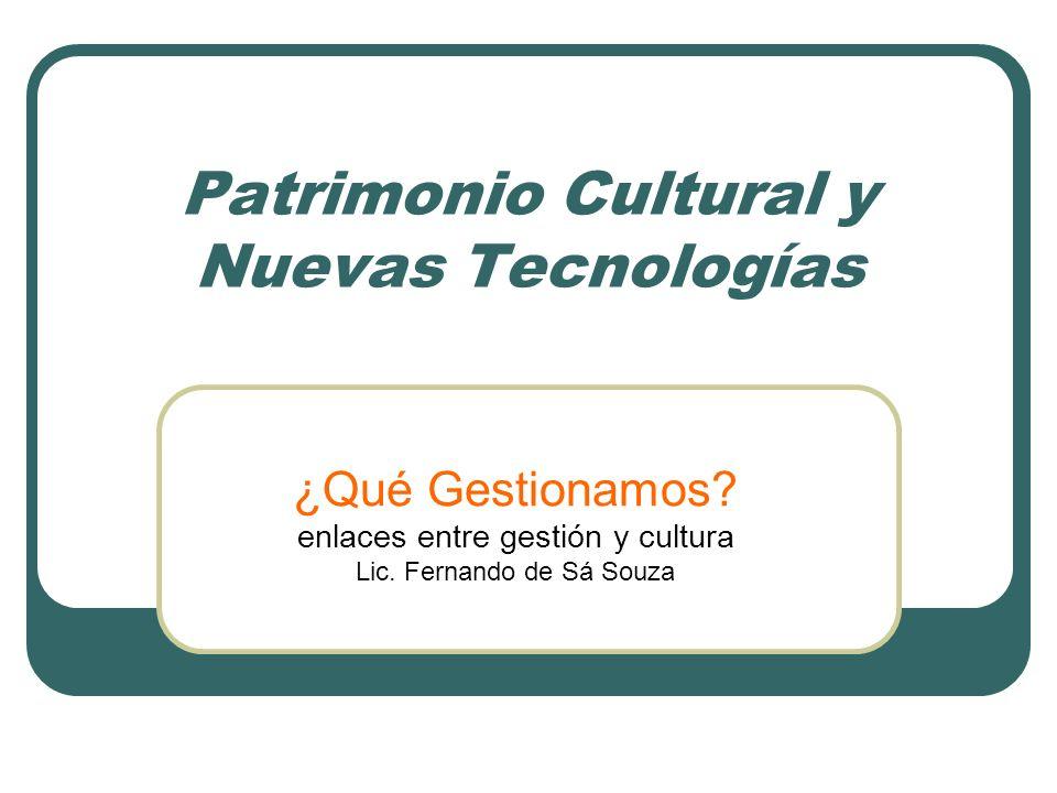 Patrimonio Cultural y Nuevas Tecnologías ¿Qué Gestionamos.