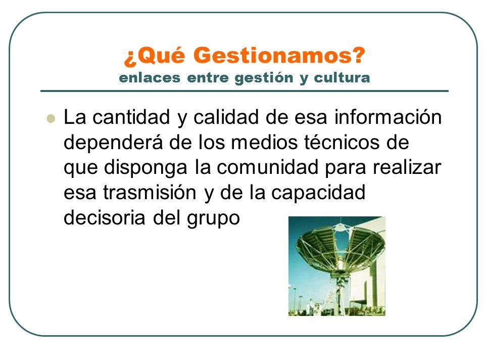 ¿Qué Gestionamos? enlaces entre gestión y cultura Todavía es muy incompleta