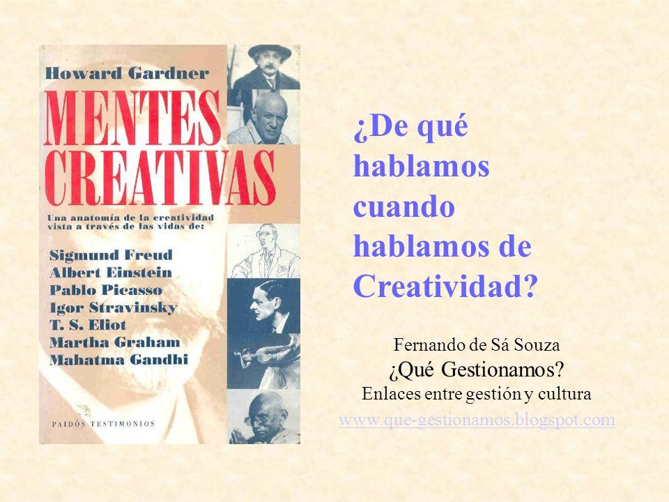 ¿De qué hablamos cuando hablamos de Creatividad? Fernando de Sá Souza ¿Qué Gestionamos? Enlaces entre gestión y cultura www.que-gestionamos.blogspot.c