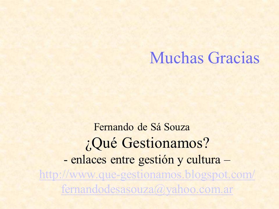 Muchas Gracias Fernando de Sá Souza ¿Qué Gestionamos? - enlaces entre gestión y cultura – http://www.que-gestionamos.blogspot.com/ fernandodesasouza@y