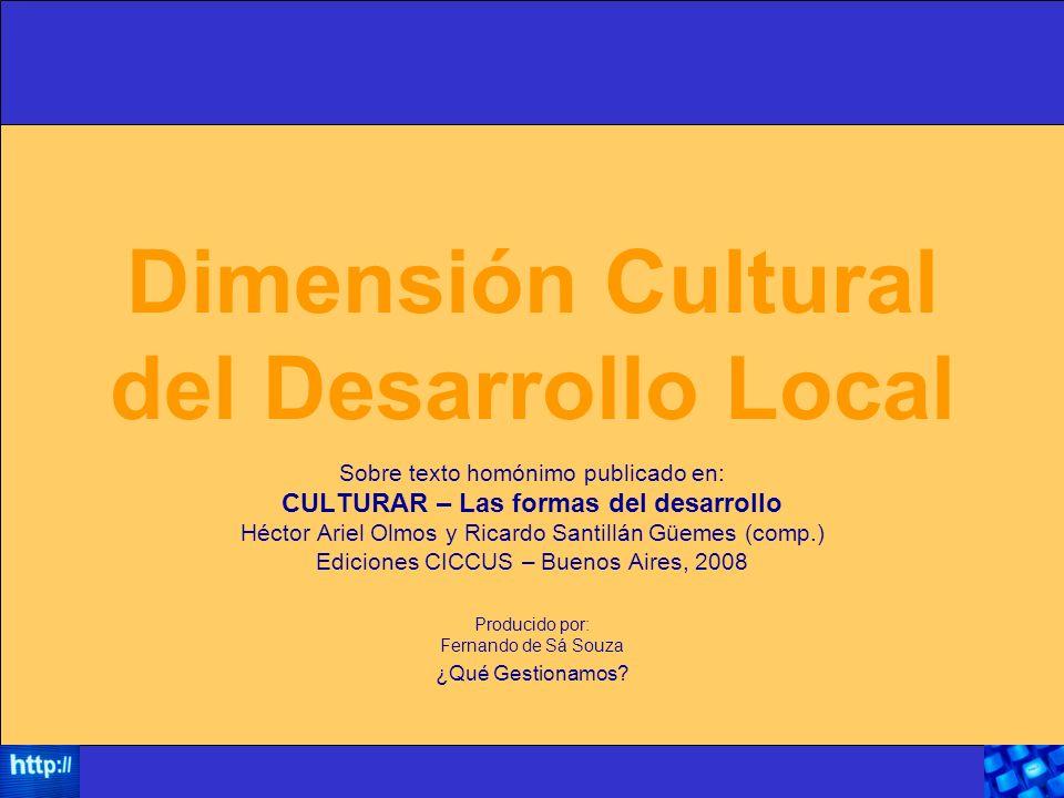 Dimensión Cultural del Desarrollo Local Sobre texto homónimo publicado en: CULTURAR – Las formas del desarrollo Héctor Ariel Olmos y Ricardo Santillán