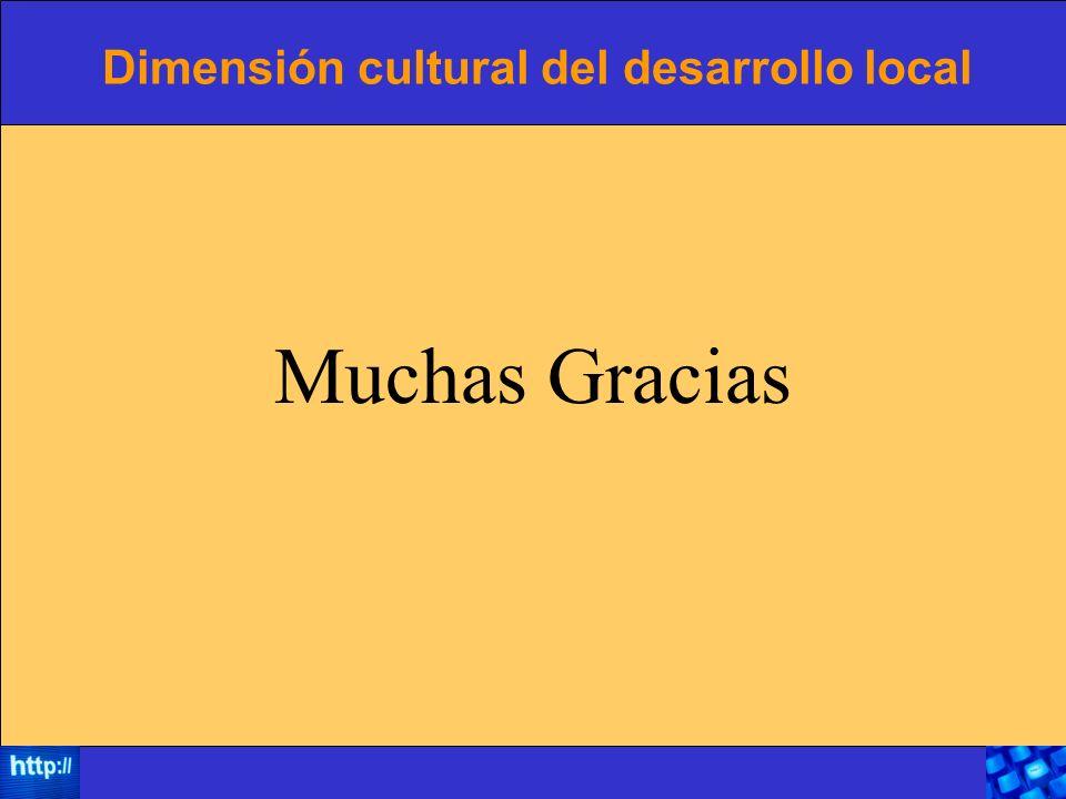 Dimensión cultural del desarrollo local Muchas Gracias