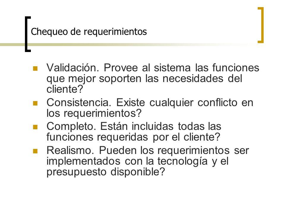 Chequeo de requerimientos Validación. Provee al sistema las funciones que mejor soporten las necesidades del cliente? Consistencia. Existe cualquier c