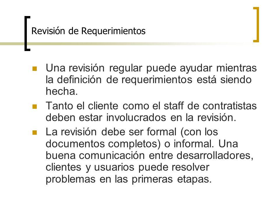 Revisión de Requerimientos Una revisión regular puede ayudar mientras la definición de requerimientos está siendo hecha. Tanto el cliente como el staf