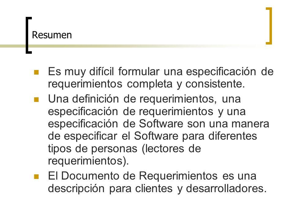 Resumen Es muy difícil formular una especificación de requerimientos completa y consistente. Una definición de requerimientos, una especificación de r