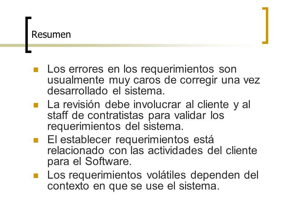 Los errores en los requerimientos son usualmente muy caros de corregir una vez desarrollado el sistema. La revisión debe involucrar al cliente y al st