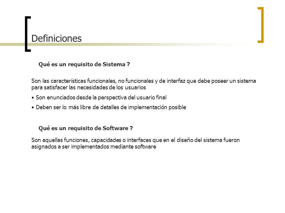 Definiciones Qué es un requisito de Sistema ? Son las características funcionales, no funcionales y de interfaz que debe poseer un sistema para satisf