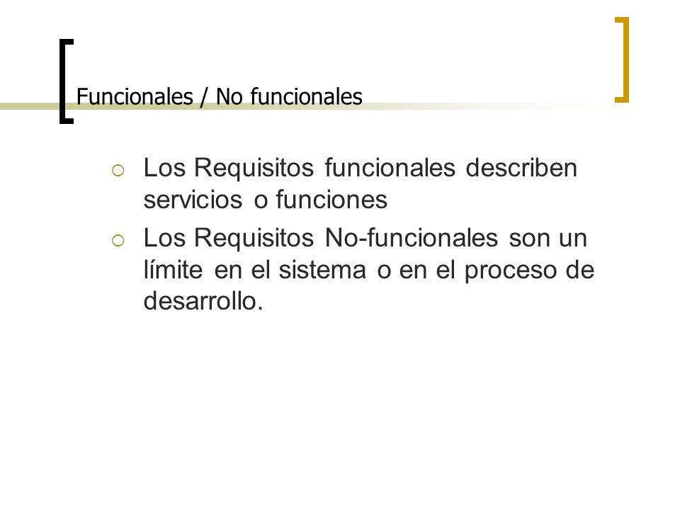 Funcionales / No funcionales Los Requisitos funcionales describen servicios o funciones Los Requisitos No-funcionales son un límite en el sistema o en