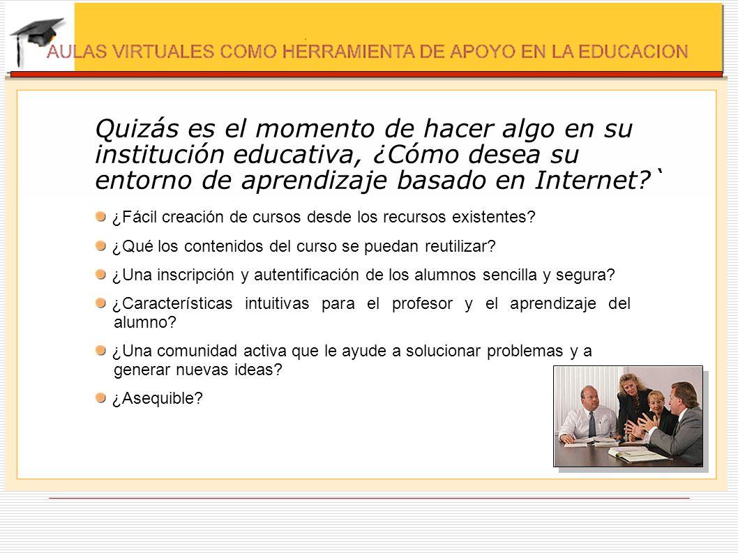 Quizás es el momento de hacer algo en su institución educativa, ¿Cómo desea su entorno de aprendizaje basado en Internet?` ¿Fácil creación de cursos d
