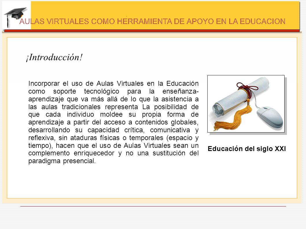 ¡Introducción! Incorporar el uso de Aulas Virtuales en la Educación como soporte tecnológico para la enseñanza- aprendizaje que va más allá de lo que