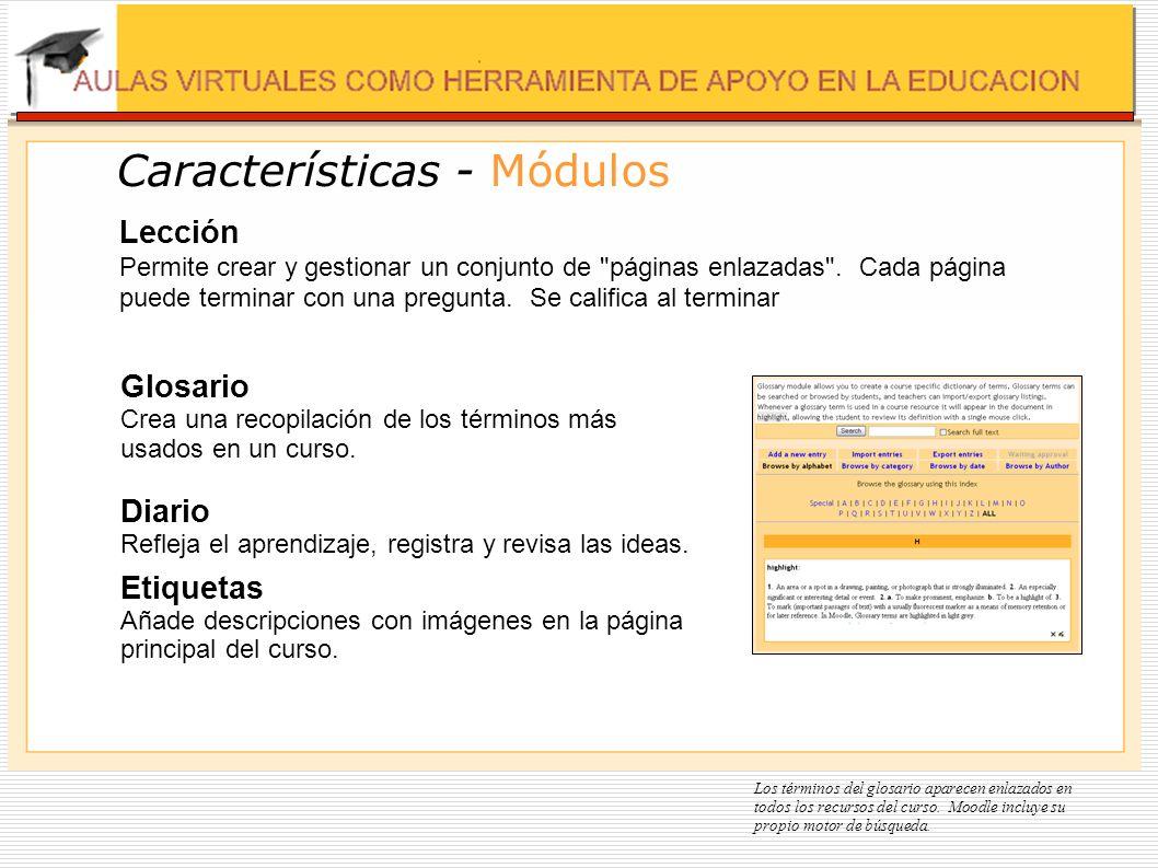 Características - Módulos Glosario Crea una recopilación de los términos más usados en un curso. Diario Refleja el aprendizaje, registra y revisa las