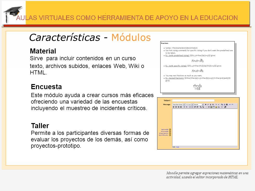 Características - Módulos Encuesta Este módulo ayuda a crear cursos más eficaces ofreciendo una variedad de las encuestas incluyendo el muestreo de in
