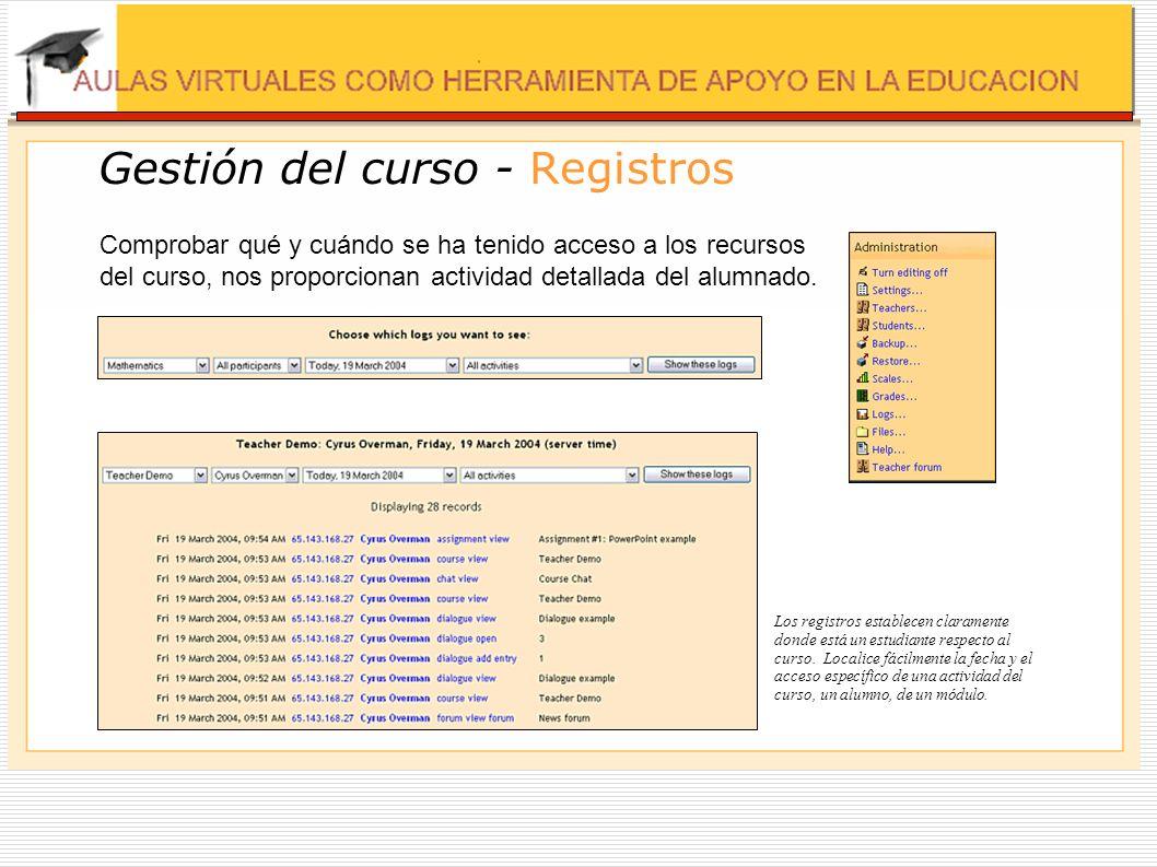 Gestión del curso - Registros Comprobar qué y cuándo se ha tenido acceso a los recursos del curso, nos proporcionan actividad detallada del alumnado.