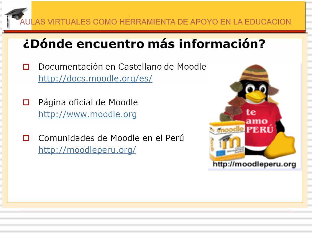 ¿Dónde encuentro más información? Documentación en Castellano de Moodle http://docs.moodle.org/es/ Página oficial de Moodle http://www.moodle.org Comu