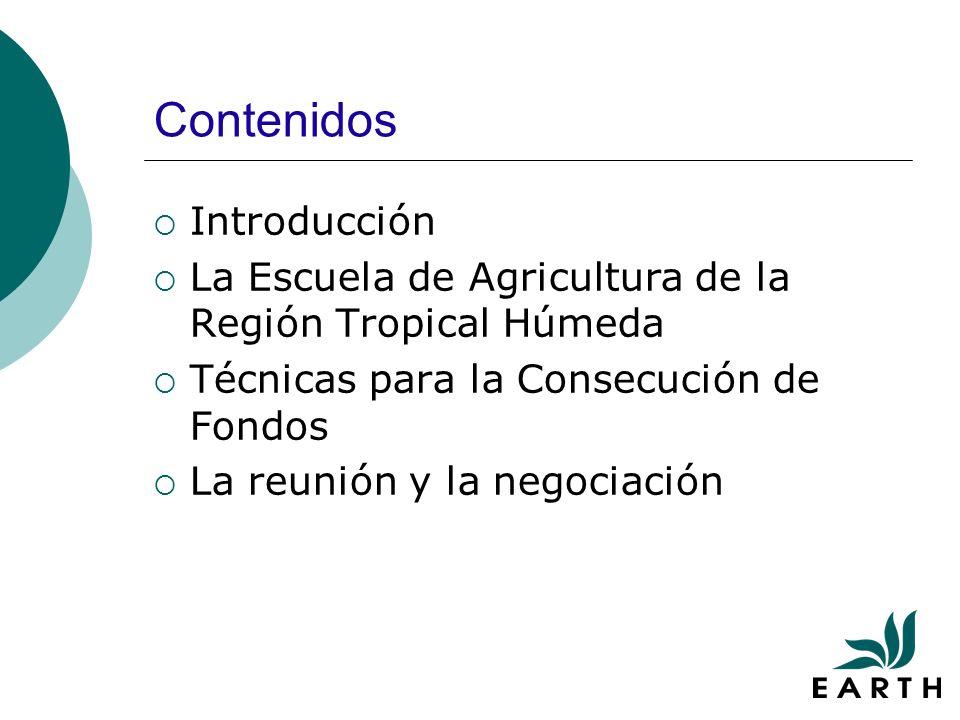 Contenidos Introducción La Escuela de Agricultura de la Región Tropical Húmeda Técnicas para la Consecución de Fondos La reunión y la negociación