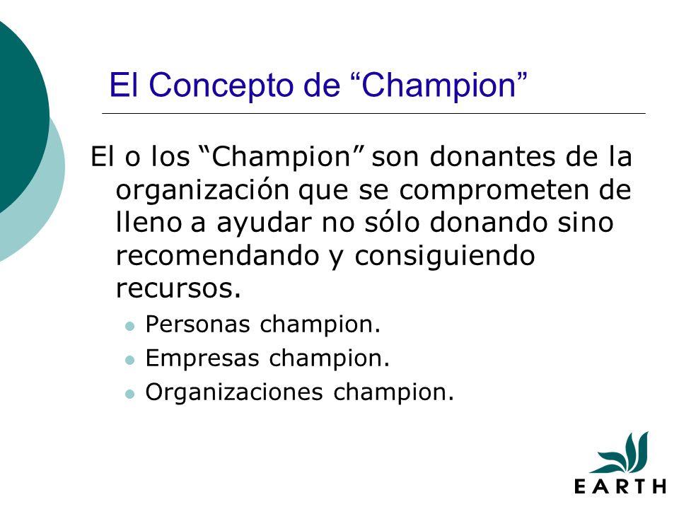 El Concepto de Champion El o los Champion son donantes de la organización que se comprometen de lleno a ayudar no sólo donando sino recomendando y consiguiendo recursos.