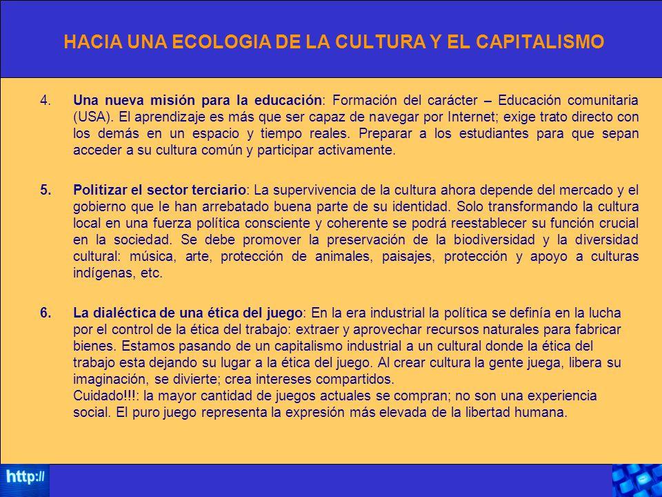 HACIA UNA ECOLOGIA DE LA CULTURA Y EL CAPITALISMO 4.Una nueva misión para la educación: Formación del carácter – Educación comunitaria (USA).
