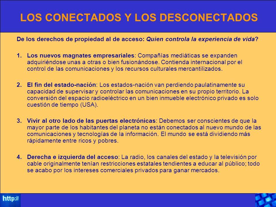 LOS CONECTADOS Y LOS DESCONECTADOS De los derechos de propiedad al de acceso: Quien controla la experiencia de vida.