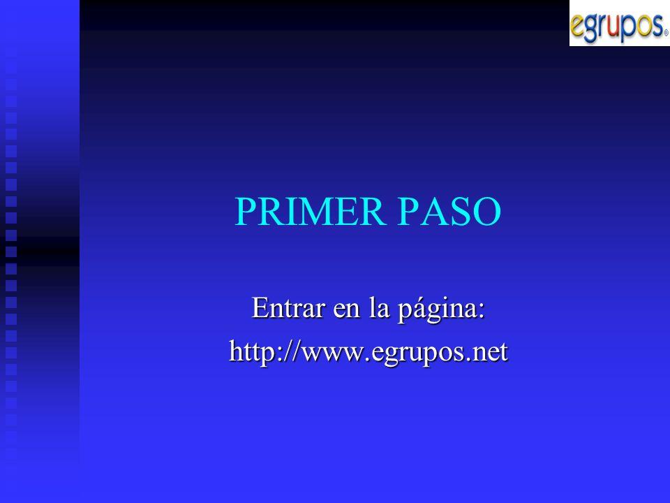 PRIMER PASO Entrar en la página: http://www.egrupos.net