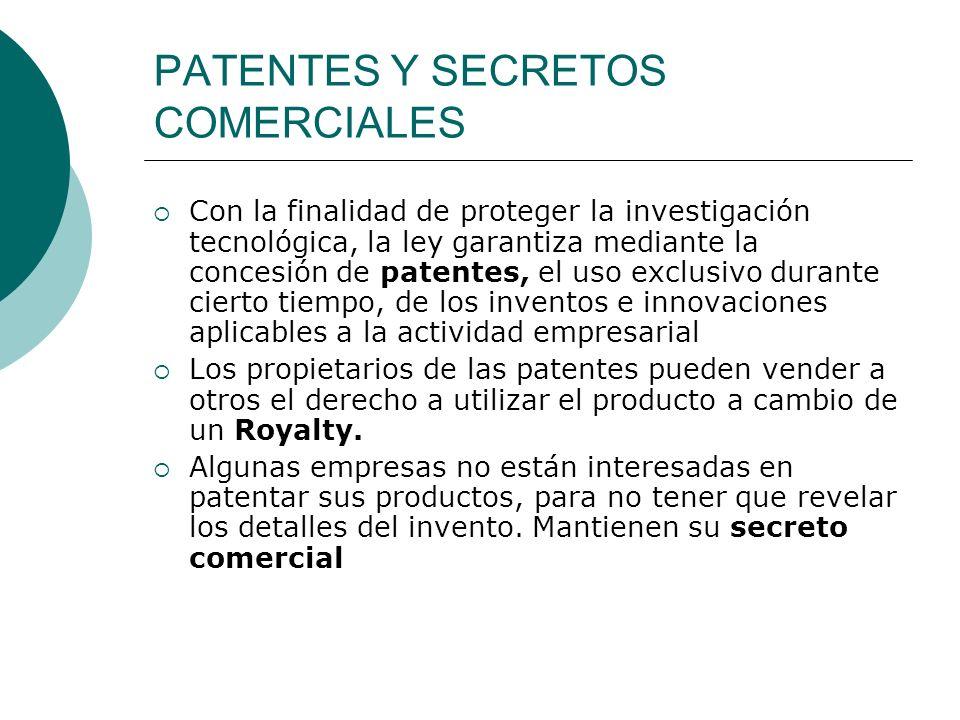 PATENTES Y SECRETOS COMERCIALES Con la finalidad de proteger la investigación tecnológica, la ley garantiza mediante la concesión de patentes, el uso