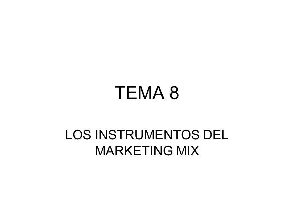 TEMA 8 LOS INSTRUMENTOS DEL MARKETING MIX